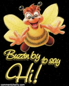 Good afternoon Ladies, just buzzin by to wish you all a Buzziful blessed day! Enjoy, love you all!