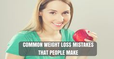 Common weight loss mistakes people make. So now you can avoid them.