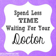 Spend Less Time In Your Doctor's Waiting Area. #TimeManagement #HealthyLiving