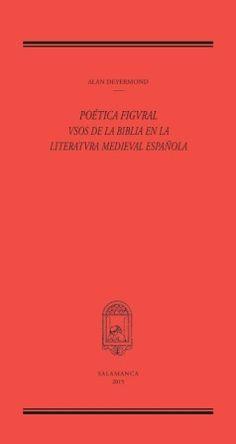 Poética figural : usos de la Biblia en la literatura medieval española / Alan Deyermond Publicación Salamanca : Sociedad de Estudios Medievales y Renacentistas, 2015