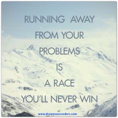 #quotes #problems #runningaway #dreamsucceeders #mobiledreamers