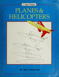 I can draw planes & helicopters