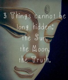 Three things cannot long be hidden. The sun ☀️ the moon  and the truth ❤️
