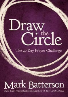 Draw The Circle by Mark Batterson | In prayer circle with family & friends and we are all rocked by the challenge and miracles emerging.