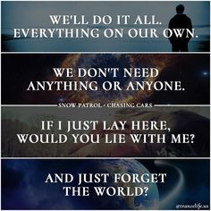 You were like coming up for fresh air. It's like I was drowning and you saved me. #snowpatrol #chasingcars #iknowitsnottrance #donthateme