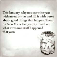 New Years Eve! This January, why not start the year with an empty jar and fill it with notes about good things that happen. Then on New Years Eve, empty it and see what awesome stuff happened that year. Phrase Choc, Diy Pinterest, Year Resolutions, New Year Resolution Quotes, Nouvel An, Good To Know, Happy New Year, Positivity, Good Things