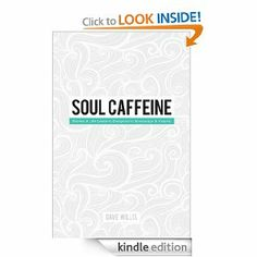 Soul Caffeine: Stories & Life Lessons Designed to Encourage & Inspire