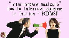 LINK to all Dante PODCASTS - including...Interrompere qualcuno – Interrupt someone, PODCAST