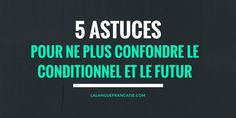 5 astuces pour ne plus confondre le conditionnel et le futur