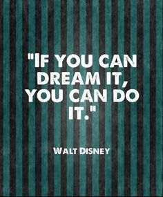 """If you can dream it, you can do it."" - Walt Disney  #Famous Quotes! What dream are you working on to come true?"