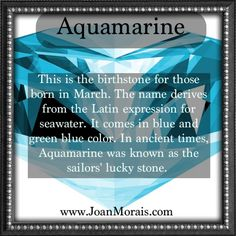 March birthstone is called Aquamarine
