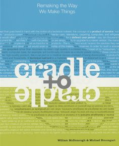 McDonough, William, and Michael Braungart. Cradle to cradle: Remaking the way we make things. MacMillan, 2002/2010.
