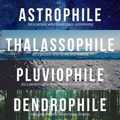 astrophile thalassophile pluviophile dendrophile. I'm all of them :) - Google Search