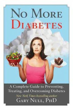 No more diabetes : a complete guide to preventing, treating, and overcoming diabetes / by Gary Null.