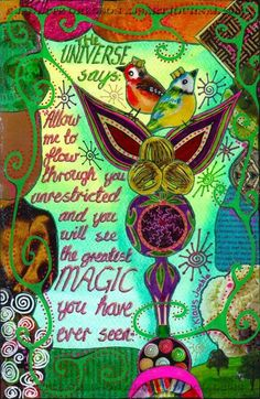 The Universe is saying: Allow me to flow through you unrestricted, and you will see the greatest magic you have ever seen. [Joehle Klaus]