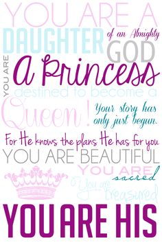 I decided to make my own version of the daughter of God quote.     It says:    You are a daughter of an Almighty God.  You are a princess destined to become a queen.  Your story has only just begun.  For He knows the plans He has for you.  You are beautiful.  You are sacred.  You are treasured.  YOU ARE HIS