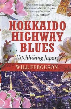Week 29, Japan:  Hokkaido Highway Blues Hitchhiking Japan by Will Ferguson