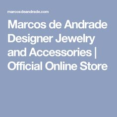 Marcos de Andrade Designer Jewelry and Accessories | Official Online Store