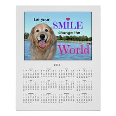 Golden Retriever Change the World 2015 Calendar Print, makes a great Christmas holiday gift for dog lovers. The quote says Let your smile change the world.  Super cute.