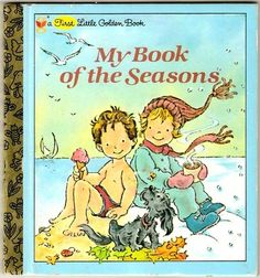 MY BOOK OF THE SEASONS a First Little Golden Book---I remember loving so much<3