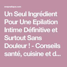Un Seul Ingrédient Pour Une Epilation Intime Définitive et Surtout Sans Douleur ! - Conseils santé, cuisine et décoration facile
