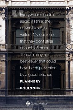 """There's many a best-seller that could have been prevented by a good teacher."" —Flannery O'Connor"