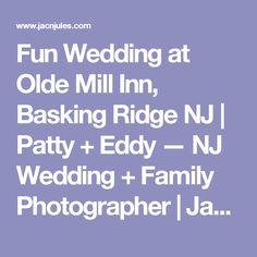 Fun Wedding at Olde Mill Inn, Basking Ridge NJ   Patty + Eddy — NJ Wedding + Family Photographer   Jac & Jules