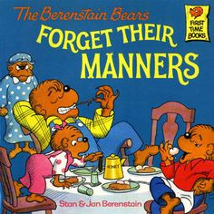 The Berenstain Bears Forget Their Manners - excellent story about using manners and consequences, why it's so important to be polite and helpful Berenstain Bears Wiki - Wikia