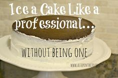 Ice a Cake like a professional...without being one. Tip at http://www.astepinthejourney.com