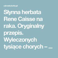 Słynna herbata Rene Caisse na raka. Oryginalny przepis. Wyleczonych tysiące chorych – zdrowie.hotto.pl, domowe sposoby popularne w necie
