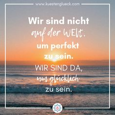 Meer Sprüche zum Sehnsucht haben Sea Sayings We are not in the world to be perfect – we are here to be happy Coastline happiness Best Quotes, Love Quotes, Funny Quotes, Short Quotes, Remember Quotes, Quotes To Live By, Cool Pictures, Beautiful Pictures, German Quotes