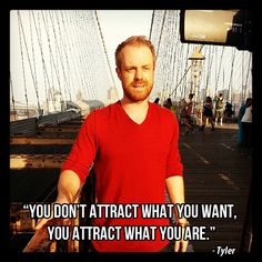 Words of wisdom from RSD Tyler.  You don't attract what you want, you attract what you are.  #Quotes #quote #motivation