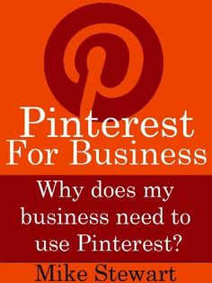 Pinterest For Business: Why Does My Business Need to Use Pinterest by Mike Stewart, http://www.amazon.com/dp/B00960QS0G/ref=cm_sw_r_pi_dp_pQV-qb1JB302A