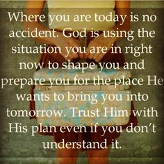 Trust Him with His plan even if you don't understand it.