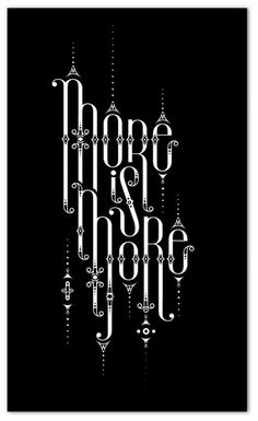 More is More - absolutely LOVE that font.  one of my favorites!!