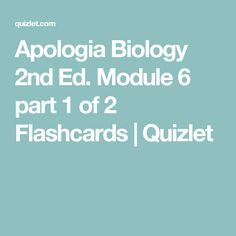 Apologia Biology 2nd Ed. Module 6 part 1 of 2 Flashcards | Quizlet