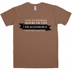 Maybe I'm the Dragonborn t shirt