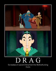 """""""DRAG - So badass it saved china from the Huns"""" LMFAO too cute!!!!"""