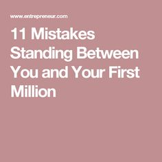 11 Mistakes Standing Between You and Your First Million