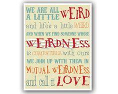 We Are All A Little Weird.