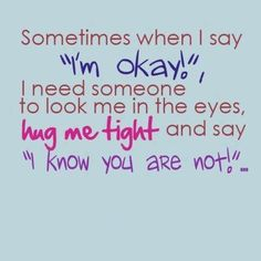 Inspirational Quotes hug me tight and say , i know you are not Hug Quotes, Care Quotes, Quotes To Live By, Funny Quotes, Qoutes, Quotable Quotes, Rough Day Quotes, Loss Quotes, Sister Quotes