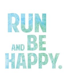 """Run and Be Happy."" 