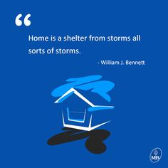 Home is a shelter from storms, all sorts of storms.  #Quote #Home #Shelter