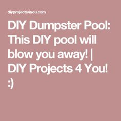 DIY Dumpster Pool: This DIY pool will blow you away! | DIY Projects 4 You! :)