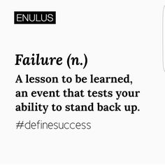 Failure (n.) A lesson to be learned...