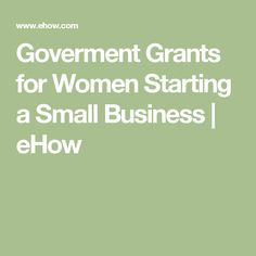 Goverment Grants for Women Starting a Small Business | eHow