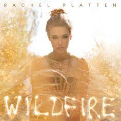 Wildfire By: Rachel Platten