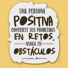 """""""Una persona positiva convierte sus problemas en retos, nunca en obstáculos"""" - Vía @lapictoteca"""