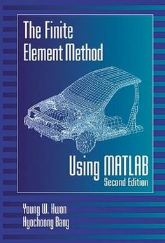The Finite Element Method Using MATLAB, Second Edition (Mechanical and Aerospace Engineering Series) by Young W. Kwon. $128.30. Publisher: CRC Press; 2 edition (September 30, 1996). 625 pages. Author: Young W. Kwon
