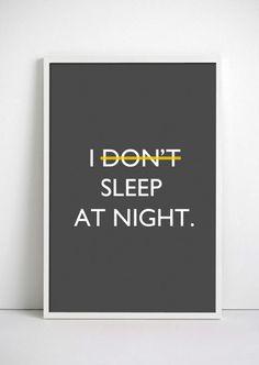 I ______  sleep at night.